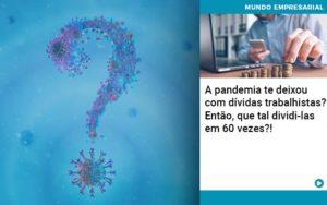 A Pandemia Te Deixou Com Dividas Trabalhistas Entao Que Tal Dividi Las Em 60 Vezes Organização Contábil Lawini - Tononi Contabilidade | Contabilidade no Espírito Santo