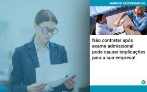 Nao Contratar Apos Exame Admissional Pode Causar Implicacoes Para Sua Empresa Organização Contábil Lawini - Tononi Contabilidade | Contabilidade no Espírito Santo