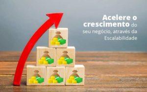 Acelere O Crescimento Do Seu Negocio Atraves Da Escalabilidade Post 1 Organização Contábil Lawini - Tononi Contabilidade | Contabilidade no Espírito Santo