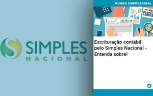 Escrituracao Contabil Pelo Simples Nacional Entenda Sobre Organização Contábil Lawini - Tononi Contabilidade | Contabilidade no Espírito Santo