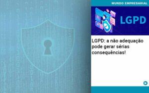 Lgpd A Nao Adequacao Pode Gerar Serias Consequencias Organização Contábil Lawini - Tononi Contabilidade | Contabilidade no Espírito Santo