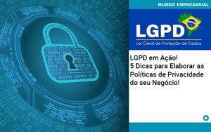 Lgpd Em Acao 5 Dicas Para Elaborar As Politicas De Privacidade Do Seu Negocio Organização Contábil Lawini - Tononi Contabilidade | Contabilidade no Espírito Santo