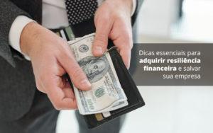 Dicas Essenciais Para Adquirir Resiliencia Financeira E Salvar Sua Empresa Post 1 - Tononi Contabilidade   Contabilidade no Espírito Santo