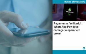 Pagamento Facilitado Whatsapp Pay Deve Comecar A Operar Em Breve - Tononi Contabilidade | Contabilidade no Espírito Santo