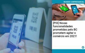 Pix Bc Promete Saque No Comercio E Compras Offline Para 2021 - Tononi Contabilidade | Contabilidade no Espírito Santo