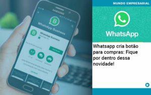 Whatsapp Cria Botao Para Compras Fique Por Dentro Dessa Novidade Organização Contábil Lawini - Tononi Contabilidade | Contabilidade no Espírito Santo