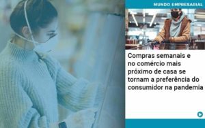 Compras Semanais E No Comercio Mais Proximo De Casa Se Tornam A Preferencia Do Consumidor Na Pandemia - Tononi Contabilidade | Contabilidade no Espírito Santo