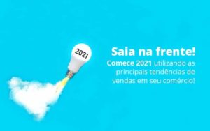 Saia Na Frente Comece 2021 Utilizando As Principais Tendencias De Vendas Em Seu Comercio Post 1 - Tononi Contabilidade | Contabilidade no Espírito Santo