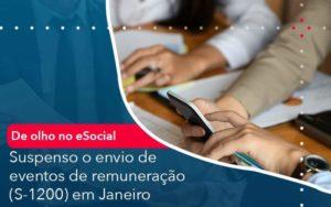 De Olho No E Social Suspenso O Envio De Eventos De Remuneracao S 1200 Em Janeiro - Tononi Contabilidade | Contabilidade no Espírito Santo