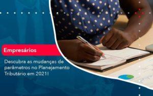 Descubra As Mudancas De Parametros No Planejamento Tributario Em 2021 1 - Tononi Contabilidade | Contabilidade no Espírito Santo