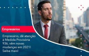 Empresario De Atencao A Medida Provisoria 936 Vem Novas Mudancas Em 2021 Saiba Mais 1 - Tononi Contabilidade | Contabilidade no Espírito Santo
