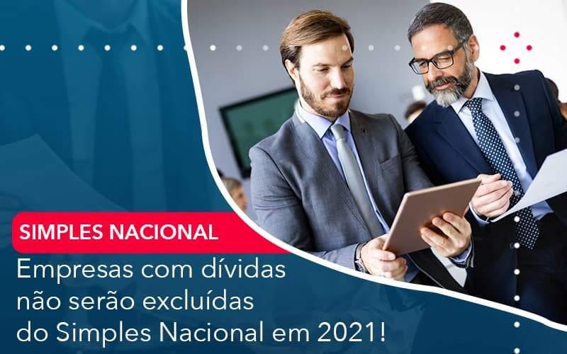 Empresas Com Dividas Nao Serao Excluidas Do Simples Nacional Em 2021 - Tononi Contabilidade | Contabilidade no Espírito Santo