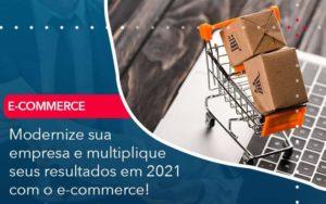 Modernize Sua Empresa E Multiplique Seus Resultados Em 2021 Com O E Commerce - Tononi Contabilidade | Contabilidade no Espírito Santo