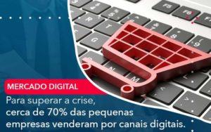 Para Superar A Crise Cerca De 70 Das Pequenas Empresas Venderam Por Canais Digitais - Tononi Contabilidade | Contabilidade no Espírito Santo