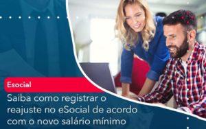 Saiba Como Registrar O Reajuste No E Social De Acordo Com O Novo Salario Minimo - Tononi Contabilidade | Contabilidade no Espírito Santo