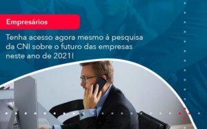Tenha Acesso Agora Mesmo A Pesquisa Da Cni Sobre O Futuro Das Empresas Neste Ano De 2021 1 - Tononi Contabilidade | Contabilidade no Espírito Santo