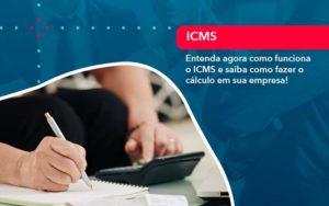 Entenda Agora Como Funciona O Icms E Saiba Como Fazer O Calculo Em Sua Empresa - Tononi Contabilidade | Contabilidade no Espírito Santo