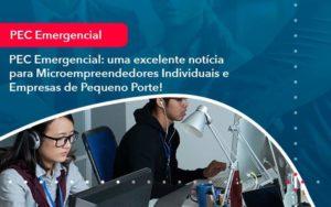 Pec Emergencial Uma Excelente Noticia Para Microempreendedores Individuais E Empresas De Pequeno Porte 1 - Tononi Contabilidade | Contabilidade no Espírito Santo