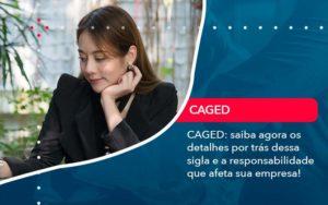 Caged Saiba Agora Os Detalhes Por Tras Dessa Sigla E A Responsabilidade Que Afeta Sua Empresa - Tononi Contabilidade | Contabilidade no Espírito Santo