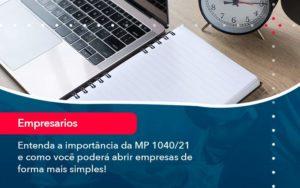 Entenda A Importancia Da Mp 1040 21 E Como Voce Podera Abrir Empresas De Forma Mais Simples - Tononi Contabilidade | Contabilidade no Espírito Santo