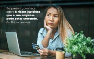 Empresario Conheca Agora 5 Riscos Juridicos Que A Sua Empres Pode Estar Correndo Post 2 - Tononi Contabilidade | Contabilidade no Espírito Santo