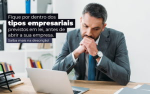 Fique Por Dentro Dos Tipos Empresariais Proevisto Em Lei Antes De Abrir A Sua Empresa Post - Tononi Contabilidade | Contabilidade no Espírito Santo