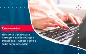 Nao Perca O Prazo Para Entregar A Sua Escrituracao Digital 2021 1 - Tononi Contabilidade | Contabilidade no Espírito Santo
