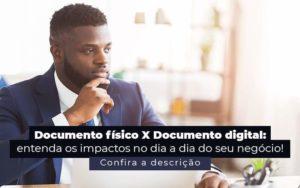 Documento Fisico X Documento Digital Entenda Os Impactos No Dia A Dia Do Seu Negocio Post 1 - Tononi Contabilidade | Contabilidade no Espírito Santo