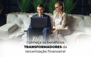 Conheca Os Beneficios Transformadores Da Terceirizacao Financeira Blog 1 - Tononi Contabilidade | Contabilidade no Espírito Santo