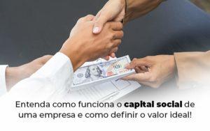 Entenda Como Funciona O Capital Social De Uma Empresa E Como Definir O Valor Ideal Blog 1 - Tononi Contabilidade | Contabilidade no Espírito Santo
