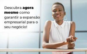 Descubra Agora Mesmo Como Garantir A Expansao Empresairal Para O Seu Negocio Blog 1 - Tononi Contabilidade | Contabilidade no Espírito Santo