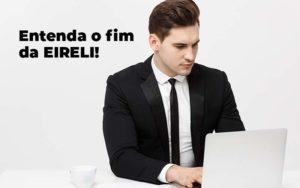 Entenda O Fim Da Eireli Blog 1 - Tononi Contabilidade | Contabilidade no Espírito Santo