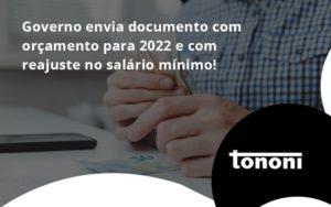 Governo Envia Documento Com Orçamento Para 2022 E Com Reajuste No Salário Mínimo! Tononi - Tononi Contabilidade | Contabilidade no Espírito Santo