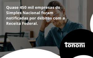 Quase 450 Mil Empresas Do Simples Nacional Foram Notificadas Por Débitos Com A Receita Federal. Tononi - Tononi Contabilidade   Contabilidade no Espírito Santo
