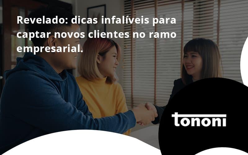 Dicas Infalíveis Para Captar Novos Clientes No Ramo Empresarial. Tononi - Tononi Contabilidade   Contabilidade no Espírito Santo