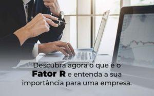 Descubra Agora O Que E O Fator R E Entenda A Sua Importancia Para Uma Empresa Blog - Tononi Contabilidade | Contabilidade no Espírito Santo