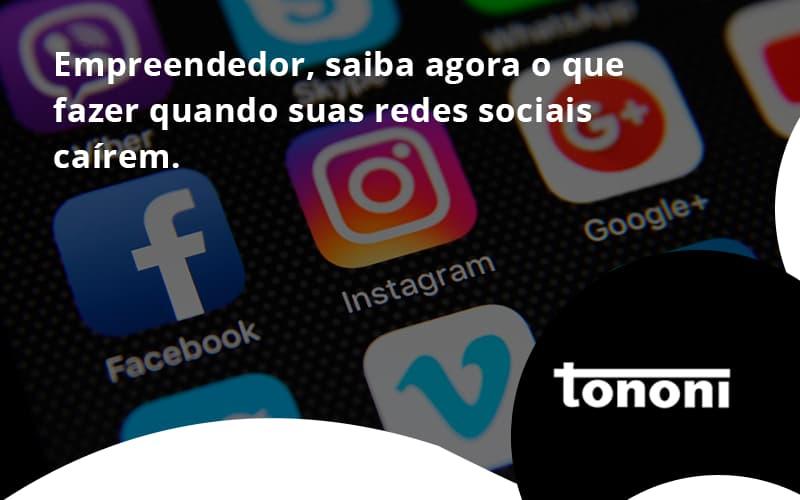 Empreendedor, Saiba Agora O Que Fazer Quando Suas Redes Sociais Caírem Tononi - Tononi Contabilidade   Contabilidade no Espírito Santo