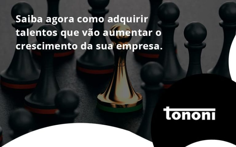 Saiba Agora Como Adquirir Talentos Que Vao Tononi - Tononi Contabilidade | Contabilidade no Espírito Santo