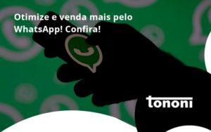 Otimize E Venda Mais Pelo Whatsapp Confira Tononi - Tononi Contabilidade   Contabilidade no Espírito Santo